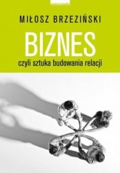 Biznes czyli sztuka budowania relacji Miłosz Brzeziński