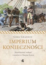 Imperium konieczności Niewolnictwo wolność i oszustwo w Nowym Świecie Greg Grandin