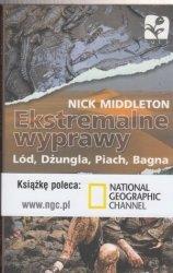 Ekstremalne wyprawy Lód, Dzungla, Piach, Bagna Nick Middleton