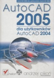 AutoCAD 2005 dla użytkowników AutoCAD 2004 + CD Andrzej Pikoń