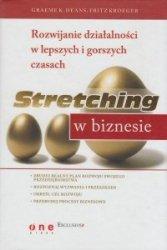 Stretching w biznesie Rozwijanie działalności w lepszych i gorszych czasach Graeme K Deans Fritz Kroeger