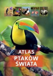 Atlas ptaków świata 250 gatunków Kamila Twardowska Jacek Twardowski