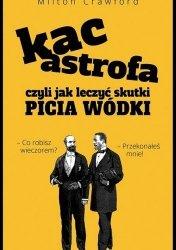 Kacastrofa, czyli jak leczyć skutki picia wódki Milton Crawford