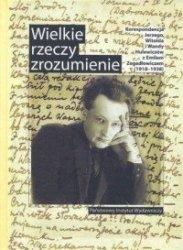 Wielkie rzeczy zrozumienie Korespondencja Jerzego Witolda i Wandy Hulewiczów z Emilem Zegadłowiczem (1918-1938)