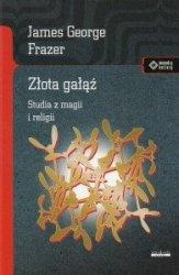 Złota gałąź Studia z magii i religii James G Frazer