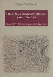 Lithuania Transwilniensis saec XIV-XVI wieku Podział Litwy północnej w późnym średniowieczu Zbysław Wojtkowiak
