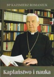 Kapłaństwo i nauka Kazimierz Romaniuk
