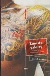 Zemsta yakuzy Mroczne kulisy japońskiego półświatka Jake Adelstein