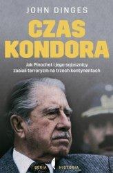 Czas Kondora Jak Pinochet i jego sojusznicy zasiali terroryzm na trzech kontynentach John Dinges
