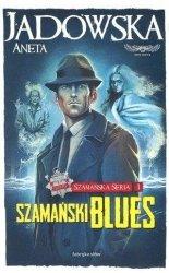 Szamański blues Szamańska Seria 1 Aneta Jadowska