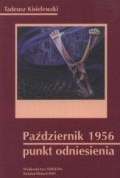 Październik 1956 - punkt odniesienia Mozaika faktów i poglądów Impresje historyczne Tadeusz Kisielewski