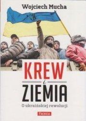Krew i Ziemia O ukraińskiej rewolucji Wojciech Mucha