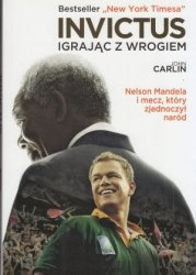 Invictus igrając z wrogiem Nelson Mandela i mecz, który zjednoczył naród John Carlin