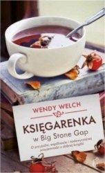Księgarenka w Big Stone Gap O przyjaźni, wspólnocie i nadzwyczajnej przyjemności z dobrej książki Wendy Welch