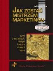 Jak zostać mistrzem marketingu, czyli o zasadach dzięki którym dzwoni kasa Jeffrey J. Fox