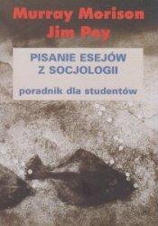 Pisanie esejów z socjologii Poradnik dla studenta Murray Morison Jim Pey