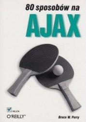 80 sposobów na Ajax Bruce W Perry