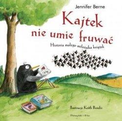 Kajtek nie umie fruwać Historia małego miłośnika książek Berne Jennifer