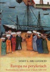 Europa na peryferiach Średniowieczny system-świat w latach 1250-1350 Janet L Abu-Lughod