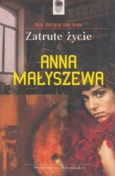 Zatrute życie Anna Małyszewa