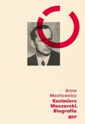 Kazimierz Moczarski Biografia Anna Machcewicz