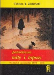 Patriotyczne mity i toposy Malarstwo niemieckie 1800-1848 Tadeusz J. Żuchowski
