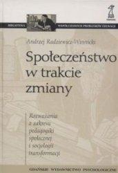 SPOŁECZEŃSTWO W TRAKCIE ZMIANY Rozważania z zakresu pedagogiki społecznej i socjologii transformacji Andrzej Radziewicz-Winnick