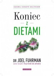 Koniec z dietami Zacznij cieszyć się życiem Joel Fuhrman