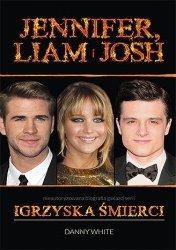 Jennifer, Liam i Josh. Nieautoryzowana biografia gwiazd serii Igrzyska Śmierci Danny White