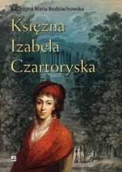 Księżna Izabela Czartoryska Katarzyna Maria Bodziachowska