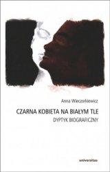 Czarna kobieta na białym tle Dyptyk biograficzny Anna Wieczorkiewicz