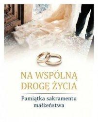 Na wspólną drogę życia Pamiątka sakramentu małżeństwa Sylwia Haberka