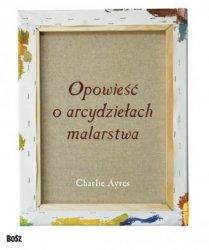 Opowieść o arcydziełach malarstwa Charlie Ayres