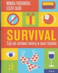 Survival Czyli jak zachować maniery w epoce fejsbuka Monika Piątkowska Leszek Talko