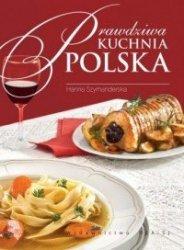 Prawdziwa kuchnia polska Smaki tradycje receptury (oprawa miękka)