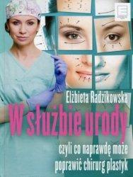 W służbie urody czyli co naprawdę może poprawić chirurg plastyk Elżbieta Radzikowska