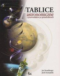Tablice astronomiczne z przewodnikiem po gwiazdozbiorach Jan Desselberger Jacek Szczepanik