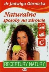 Naturalne sposoby na zdrowie Jadwiga Górnicka