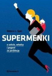 Supermenki O seksie, władzy i pogoni za perfekcją Debora L. Spar