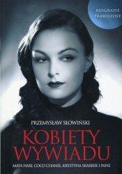 Kobiety wywiadu Mata Hari Coco Chanel Krystyna Skarbek i inne Przemysław Słowiński