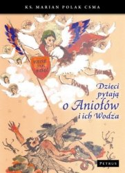 Dzieci pytają o aniołów i ich wodza ks Marian Polak CSMA