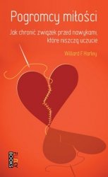Pogromcy miłości Jak chronić związek przed nawykami, które niszczą uczucie Willard F. Harley