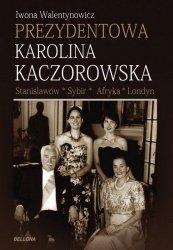 Prezydentowa Karolina Kaczorowska Stanisławów, Sybir, Afryka, Londyn Iwona Walentynowicz