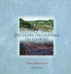 Duchowa pielgrzymka do Lourdes Dariusz Piórkowski SJ