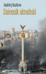 Dziennik ukraiński Notatki z serca protestu Andriej Kurkow