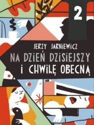 Na dzień dzisiejszy i chwilę obecną Jerzy Jarniewicz