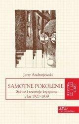 Samotne pokolenie Szkice i recenzje krytyczne z lat 1927-1939 Seria: Krytyka XX i XXI wieku Jerzy Andrzejewski