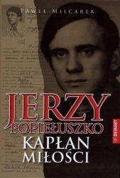 Jerzy Popiełuszko Kapłan miłości Paweł Milcarek