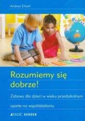 Rozumiemy się dobrze Zabawy dla dzieci w wieku przedszkolnym oparte na współdziałaniu  Andrea Erkert
