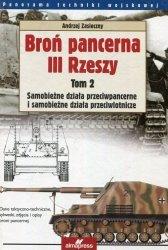 Broń pancerna III Rzeszy Tom 2 Samobieżne działa przeciwpancerne i samobieżne działa przeciwlotnicze Andrzej Zasieczny